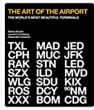 The Art of the Airport: The World's Most Beautiful Terminals [Idioma Inglés]