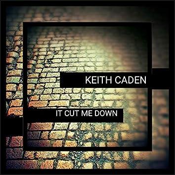 It Cut Me Down