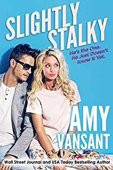 Slightly Stalky: He's the One, He Just Doesn't Know it Yet (Slightly Series Book 1) by [Amy Vansant]