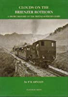 Clouds on the Brienzer Rothorn: Short History of the Brienz Rothorn Bahn (Narrow Gauge Railways of Europe S.)
