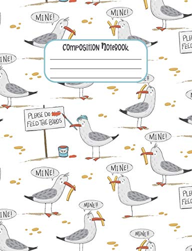 Composition Notebook: Composition Notebook: Funny Bird, Seagull and Chips, Fries Wide Rule Composition Notebook