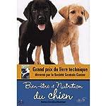 Bien-être et nutrition du chien : quels aliments, quelles rations en fonction de la taille et de l'âge - Conseils pratiques (éducation, activité physique, soins...) de Géraldine Blanchard