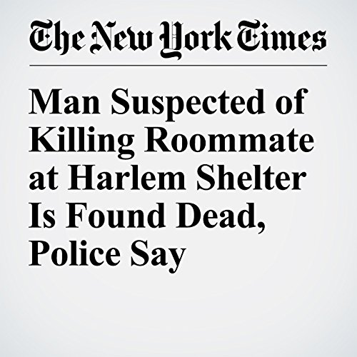 Man Suspected of Killing Roommate at Harlem Shelter Is Found Dead, Police Say cover art