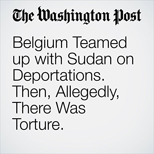 Belgium Teamed up with Sudan on Deportations. Then, Allegedly, There Was Torture. copertina