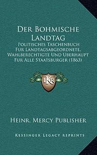 Der Bohmische Landtag: Politisches Taschenbuch Fur Landtagsabgeordnete, Wahlberechtigte Und Berhaupt Fur Alle Staatsburger...