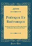 Poétique Et Rhétorique - Traduction Entièrement Nouvelle d'Après Les Dernières Recensions Du Texte (Classic Reprint) - Forgotten Books - 01/11/2018
