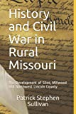 History and Civil War in Rural Missouri: The Development of Silex, Millwood and Northwest Lincoln County