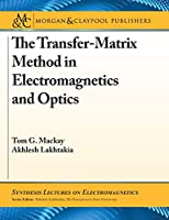 The Transfer-matrix Method in Electromagnetics and Optics (Synthesis Lectures on Electromagnetics)