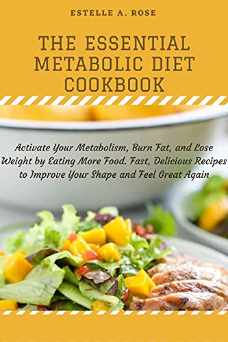 The Essential Metabolic Diet Cookbook: Activate Your Metabolism, Burn Fat, and Lose Weight by Eating More Food. Fast, Delicious Recipes to Improve Your Shape and Feel Great Again (English Edition)