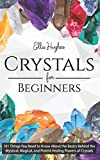 Crystals for Beginners: 101 Things You Need to Know About the Basics Behind the Mystical, Magical, and Potent Healing Powers of Crystals