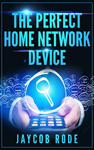 THE PERFECT HOME NETWORK DEVICE (English Edition)