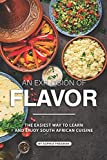 An Explosion of Flavor: The Easiest Way to learn and Enjoy South African Cuisine