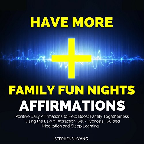 Have More Family Fun Nights Affirmations: Positive Daily Affirmations to Help Boost Family Togetherness Using the Law of Attraction, Self-Hypnosis, Guided Meditation and Sleep Learning audiobook cover art