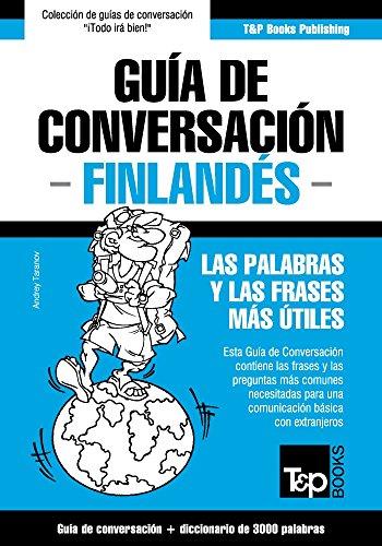 Guía de Conversación Español-Finlandés y vocabulario temático de 3000 palabras (Spanish Edition)