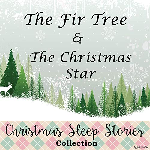 Christmas Sleep Stories Collection: The Fir Tree & The Christmas Star audiobook cover art