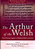 Arthur of the Welsh: The Arthurian Legend in Medieval Welsh Literature