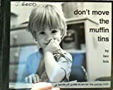 Don't Move the Muffin Tins: A Hands-Off Guide to Art for the Young Child