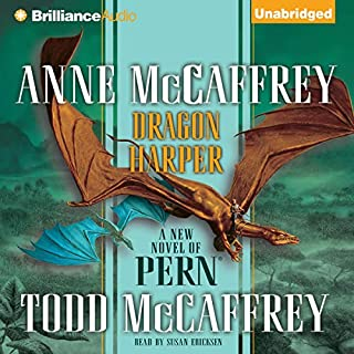 Dragon Harper     Dragonriders of Pern              Written by:                                                                                                                                 Anne McCaffrey,                                                                                        Todd McCaffrey                               Narrated by:                                                                                                                                 Susan Ericksen                      Length: 10 hrs and 36 mins     Not rated yet     Overall 0.0