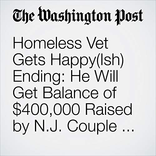 Homeless Vet Gets Happy(Ish) Ending: He Will Get Balance of $400,000 Raised by N.J. Couple Accused of Squandering His Fund copertina