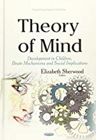 Theory of Mind: Development in Children, Brain Mechanisms and Social Implications (Perspectives on Cognitive Psychology)