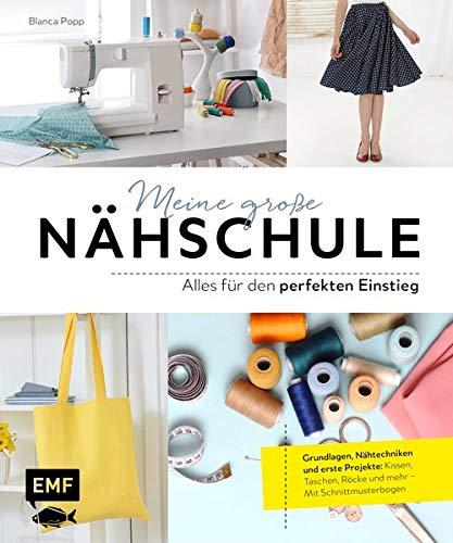 Meine große Nähschule – Alles für den perfekten Einstieg: Grundlagen, Nähtechniken und erste Projekte: Kissen, Taschen, Röcke und mehr – Mit Schnittmusterbogen