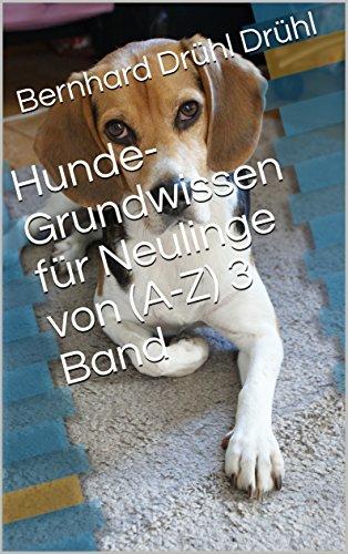 Hunde-Grundwissen für Neulinge von (A-Z) 3 Band (3 Band Hundegrundwissen)