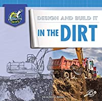 Design and Build It in the Dirt (My Engineering Library)