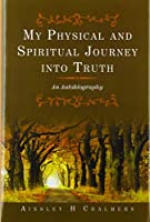 My Physical and Spiritual Journey into Truth: An Autobiography