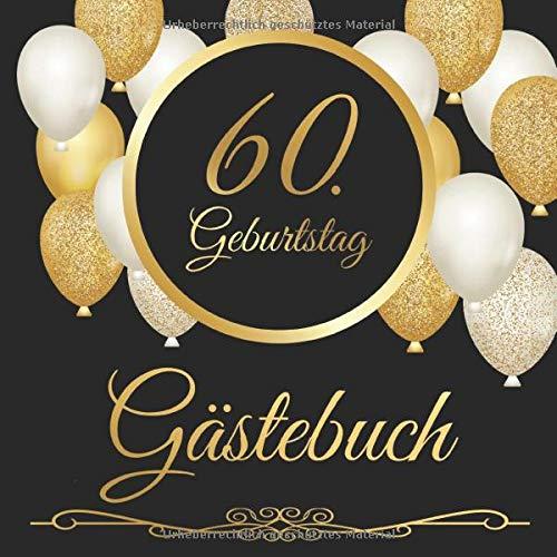 60. Geburtstag Gästebuch: 60 Jahre - Geschenkidee Zum Eintragen und zum Ausfüllen von...