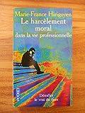 Le Harcèlement moral dans la vie professionnelle / M-F Hirigoyen / Réf53709 - Presses Pocket - 01/01/2002