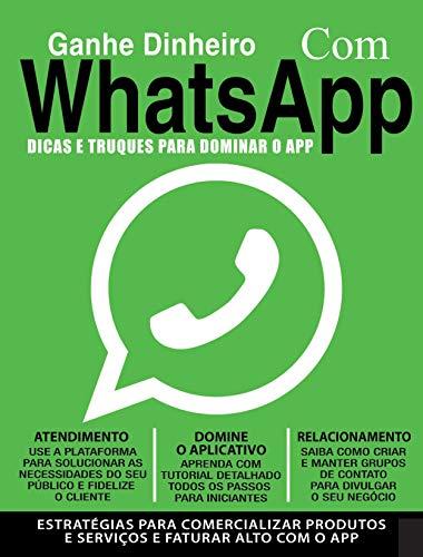 Ganhe dinheiro com whatsapp: Dicas e truques para dominar o app (Portuguese Edition)