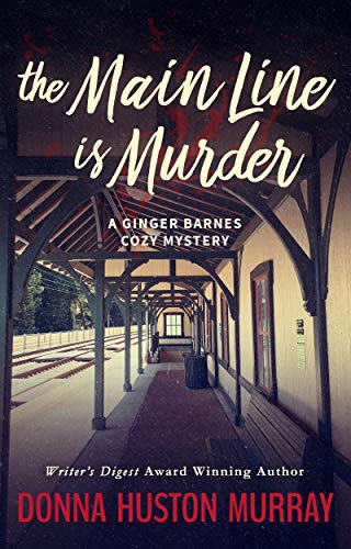 Book: The Main Line Is Murder (A Ginger Barnes Cozy Mystery Book 1) by Donna Huston Murray