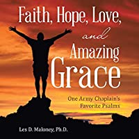 Faith, Hope, Love, and Amazing Grace: One Army Chaplain's Favorite Psalms