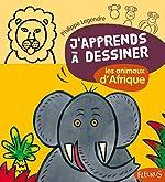 J'apprends à dessiner Les animaux d'Afrique de Philippe Legendre
