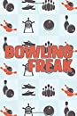Bowling Freak: Bowling Scoreboard with Dates, Times, Locations, Lanes, Ball Types, Shoes, Players, Scores, and Pins Record
