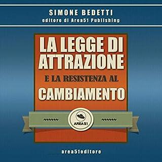 La Legge di Attrazione e la resistenza al cambiamento                   Di:                                                                                                                                 Simone Bedetti                               Letto da:                                                                                                                                 Simone Bedetti                      Durata:  31 min     38 recensioni     Totali 3,9