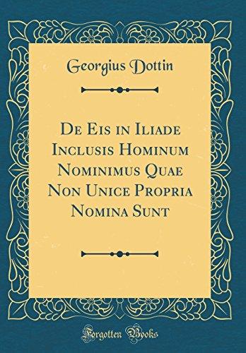 De Eis in Iliade Inclusis Hominum Nominimus Quae Non Unice Propria Nomina Sunt (Classic Reprint)