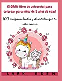 El GRAN libro de unicornios para colorear para niñas de 5 años de edad: 100 imágenes lindas y divertidas que tu niña amará