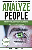How to Analyze People: Handle your Relations, Instantly Read People, detect Body Language and Influence Anyone through the art of Manipulation, Persuasion and NLP with the ultimate Psychology Guide