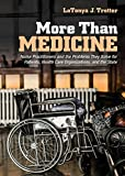 More Than Medicine: Nurse Practitioners and the Problems They Solve for Patients, Health Care Organizations, and the State (The Culture and Politics of Health Care Work) (English Edition)