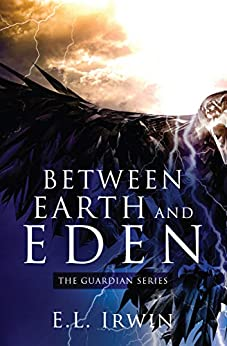 Between Earth and Eden (The Guardian Book 1) by [E.L. Irwin]