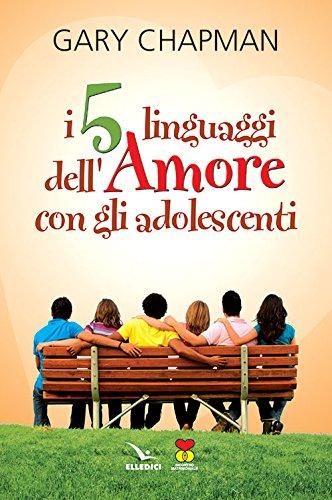 I 5 linguaggi dell'amore con gli adolescenti (Matrimonio e famiglia Vol. 53)
