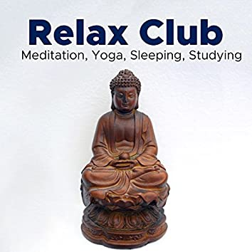 Relax Club - Relaxing Music for Meditation, Yoga, Sleeping, Studying