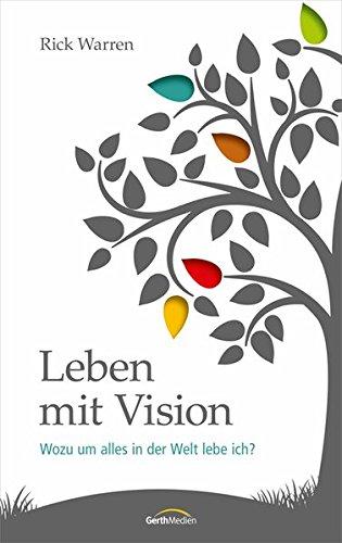 Leben mit Vision: Wozu um alles in der Welt lebe ich?