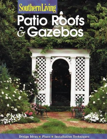 Southern Living: Patio Roofs & Gazebos (Southern Living (Paperback Sunset))