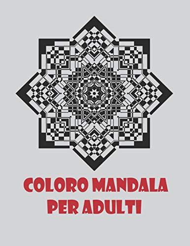 Coloro mandala per adulti: Libri da colorare antistress Mandala per adulti, adolescenti e famiglie, junior, mandala fantastici e meravigliosi