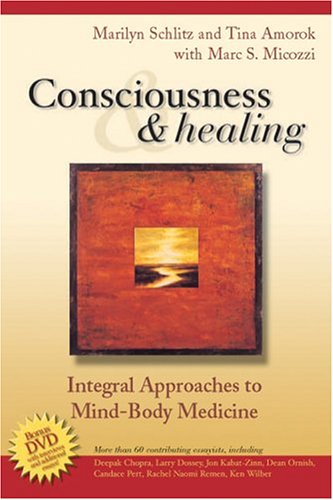 Consciousness and Healing: Integral Approaches to Mind-Body  Medicine