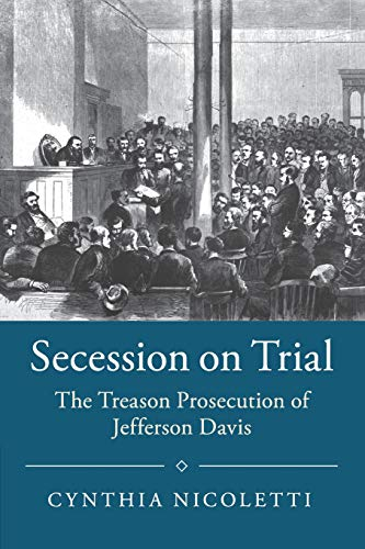 Compare Textbook Prices for Secession on Trial: The Treason Prosecution of Jefferson Davis Studies in Legal History  ISBN 9781108401531 by Nicoletti, Cynthia