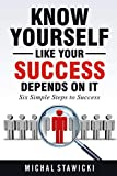 Know Yourself Like Your Success Depends on It (Six Simple Steps to Success, Band 2)