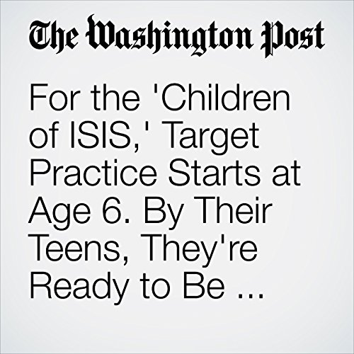For the 'Children of ISIS,' Target Practice Starts at Age 6. By Their Teens, They're Ready to Be Suicide Bombers. audiobook cover art
